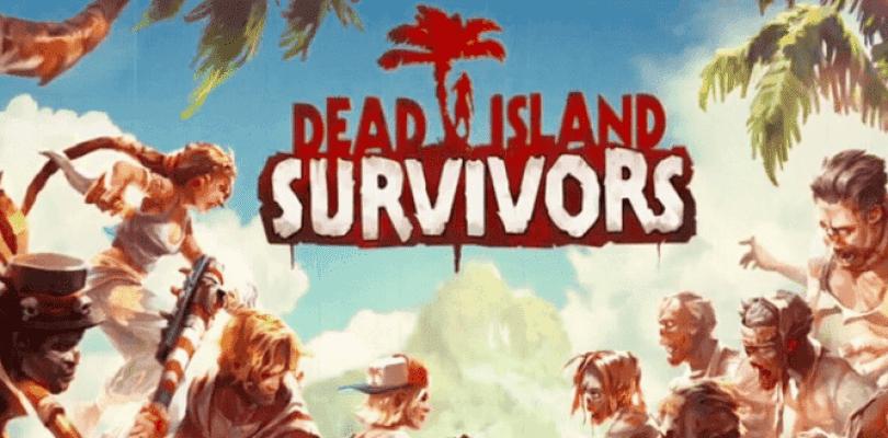 Dead Island: Survivors se lanza hoy mismo en Android e iOS